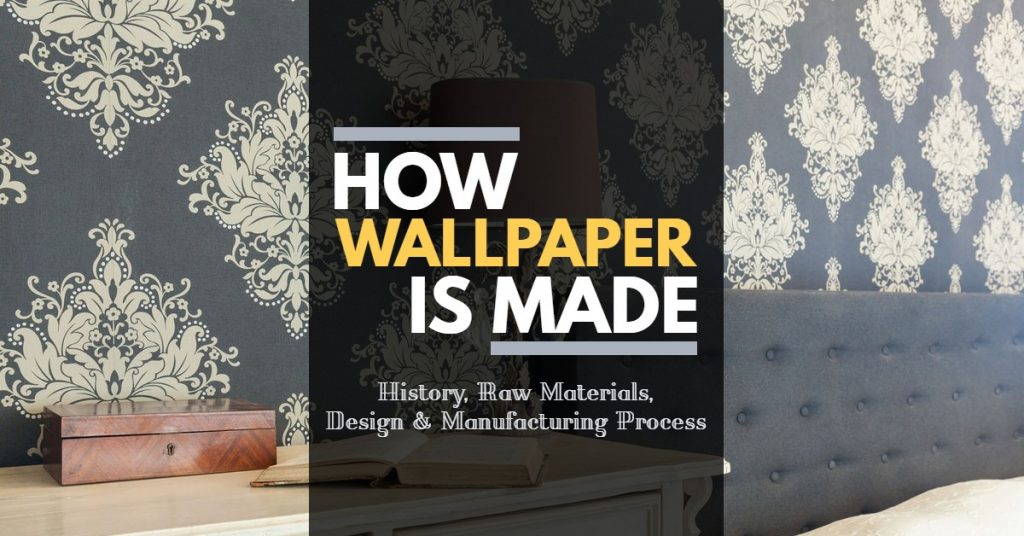 how wallpaper is made history raw materials design manufacturing
