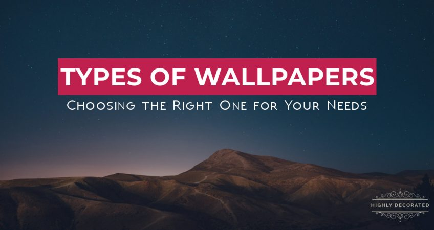 Types of Wallpapers: Choosing the Right One for Your Needs